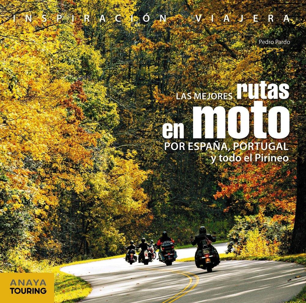 Las mejores rutas en moto por España, Portugal y todo el Pirineo  Inspiración Viajera: Amazon.es: Anaya Touring, Pedro Pardo Blanco: Libros