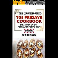 The Unauthorized TGI Fridays Cookbook: Created By Expert Recreation Recipe Chef (Copycat TGI Friday, TGI Friday's recipes, TGI Fridays recipes) (English Edition)