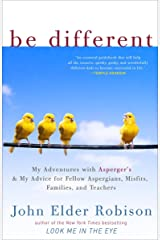 Be Different: My Adventures with Asperger's and My Advice for Fellow Aspergians, Misfits, Families, and Teachers Paperback