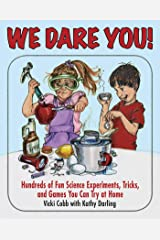 We Dare You: Hundreds of Fun Science Bets, Challenges, and Experiments You Can Do at Home Kindle Edition
