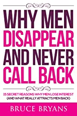 Why Men Disappear And Never Call Back: 15 Secret Reasons Why Men Lose Interest (and What Really Attracts Men Back) Kindle Edition