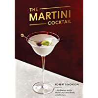The Martini Cocktail: A Meditation on the World's Greatest Drink, with Recipes