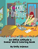 Fucking Computer!: An Office Attitude & Swear Word Coloring Book