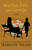 Martha, Eric, and George: A Novel (The Martha Novels Book 3)