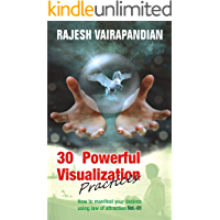 30 Powerful Visualization Practices: How to manifest your desires using the law of attraction