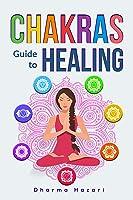 Chakras Healing: How To Unblock Awaken And
