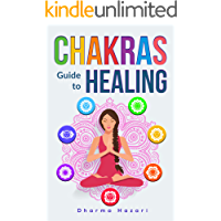 Chakras Healing: How to Unblock, Awaken and Balance