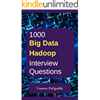 1000 Most Important Big Data and Hadoop Interview Questions and Answers: Crack That Next Interview With Higher Salary In Less Preparation Time