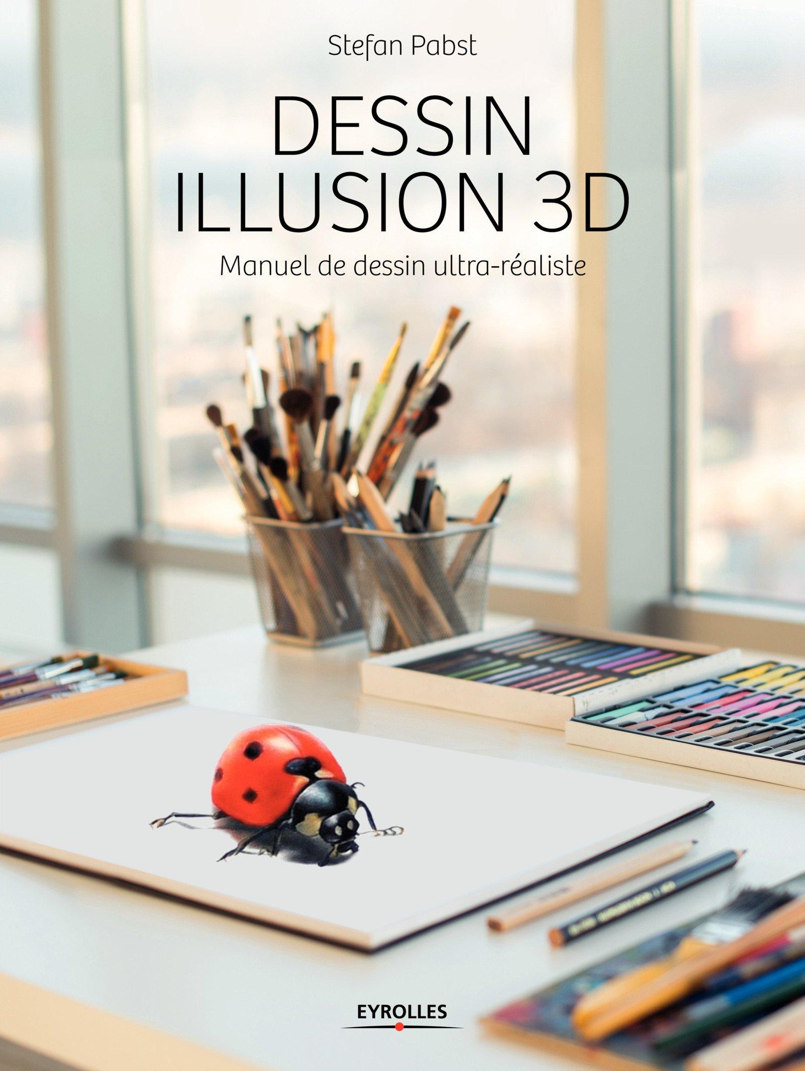 Dessin Illusion 3d Manuel De Dessin Ultra Realiste 9782212674439