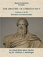History of Christianity.  Lecture 3 of 30.  Salvation and Immortality.