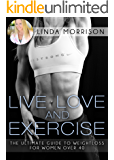 Live, love, Exercise: The Ultimate Guide To Weight Loss For Women Over 40.
