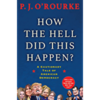 How the Hell Did This Happen?: From bestselling political humorist P.J.O'Rourke