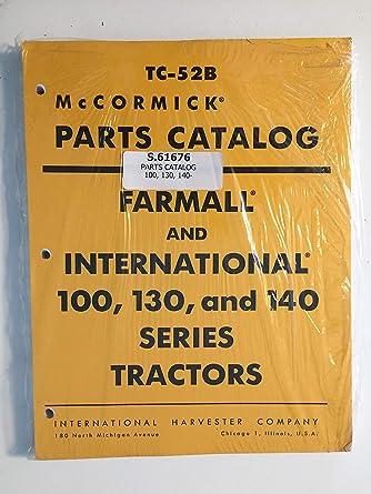 amazon com: ih international harvester farmall & int'l 100 130 140 tractor  parts catalog manual list book tc-52b new reproduction: industrial &  scientific