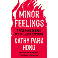 Minor Feelings: A Reckoning on Race and the Asian Condition (English Edition)