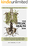 Your Pelvic Health Book: A Guide to Pelvic Floor Awareness, Bladder Health, Bowel Health, Sexual Health, and Changes throughout Your Lifetime for People ... Floor Physical Therapy Series Book 3)