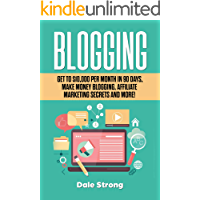 Blogging: Get to $10,000 Per Month in 90 Days, Make Money Blogging, Affiliate Marketing Secrets and More!