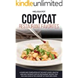Copycat Restaurant Favorites: A Guide and Compilation of the Most-Loved, Healthy, and Easy Favorite Copycat Restaurant Recipe