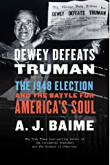 Dewey Defeats Truman: The 1948 Election and the Battle for America's Soul Hardcover