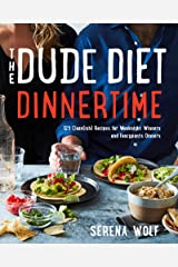 The Dude Diet Dinnertime: 125 Clean(ish) Recipes for Weeknight Winners and Fancypants Dinners Kindle Edition