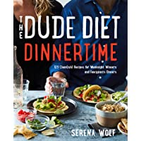 The Dude Diet Dinnertime: 125 Clean(ish) Recipes for Weeknight Winners and Fancypants Dinners (Dude Diet, 2)