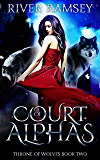 Court of Alphas: A Reverse Harem Fantasy (Throne of Wolves Book 2)