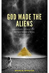 God Made the Aliens: Making Sense of Extraterrestrial Contact Kindle Edition