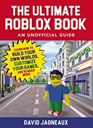 The Ultimate Roblox Book: An Unofficial Guide: Learn How to Build Your Own Worlds, Customize Your Games, and So Much More! (U