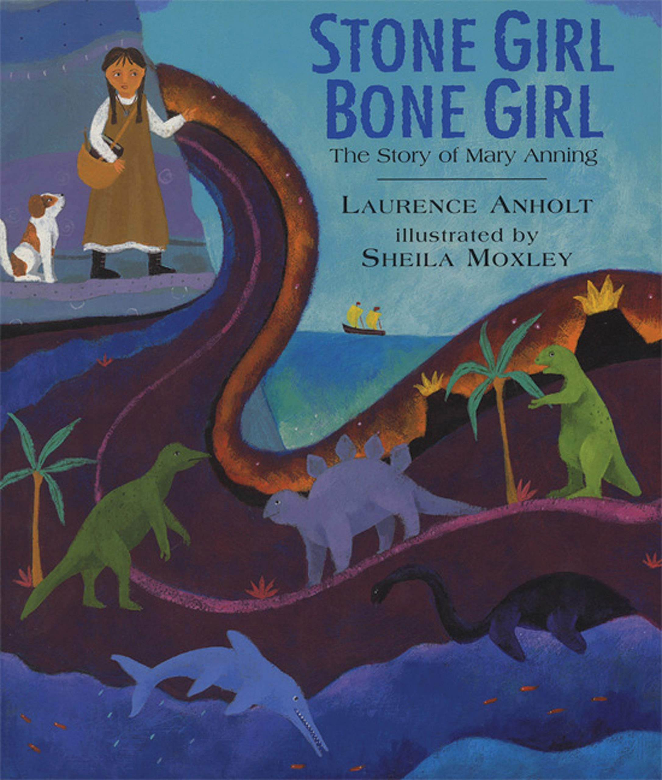 Stone Girl Bone Girl: The Story of Mary Anning of Lyme Regis: 1:  Amazon.co.uk: Anholt, Laurence, Moxley, Sheila: Books