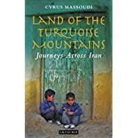 Land of the Turquoise Mountains: Journeys Across Iran