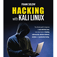 Hacking With Kali Linux: The Ultimate Guide For Beginners To Hack With Kali Linux. Learn About Basics Of Hacking, Cybersecurity, Wireless Networks, Windows, And Penetration Testing. (English Edition)