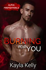 Burning For You (Alpha Firefighters Book 2) Kindle Edition