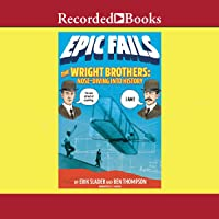 The Wright Brothers (Epic Fails, Book 1): Nose-Diving into History