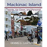 Mackinac Island: Inside, Up Close, and Personal
