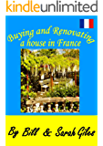 Buying & Renovating a House in France; Living the Dream; With over 650 technical French terms and words for Renovation. (Bill and Sarah Giles Travel Books. Book 7)