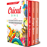 Cricut : 3 in 1 Guide for beginners + design space + project ideas Step by step guide to master the cricut machine with screenshots, illustrations, and ideas (English Edition)