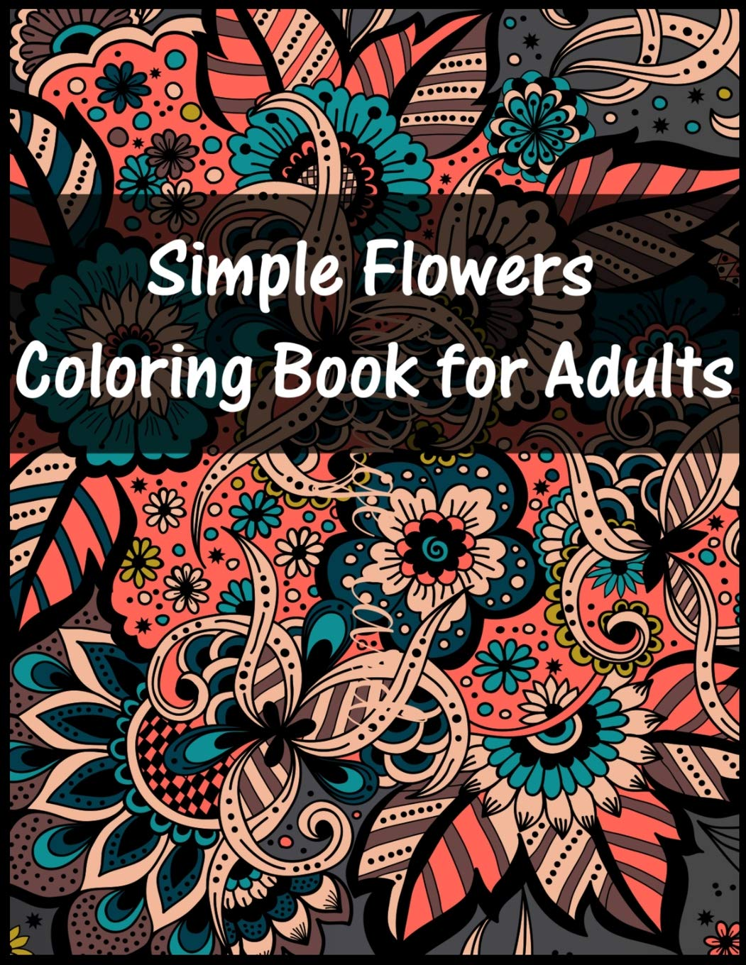 Amazon Com Simple Flowers Coloring Book For Adult Easy