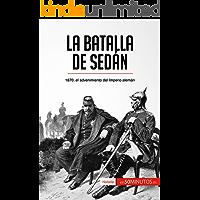La batalla de Sedán: 1870, el advenimiento del Imperio alemán (Historia)