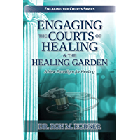 Engaging the Courts of Healing & the Healing Garden: A New Paradigm for Healing (English Edition)