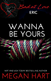 Wanna Be Yours: Eric (Bad at Love Book 1)