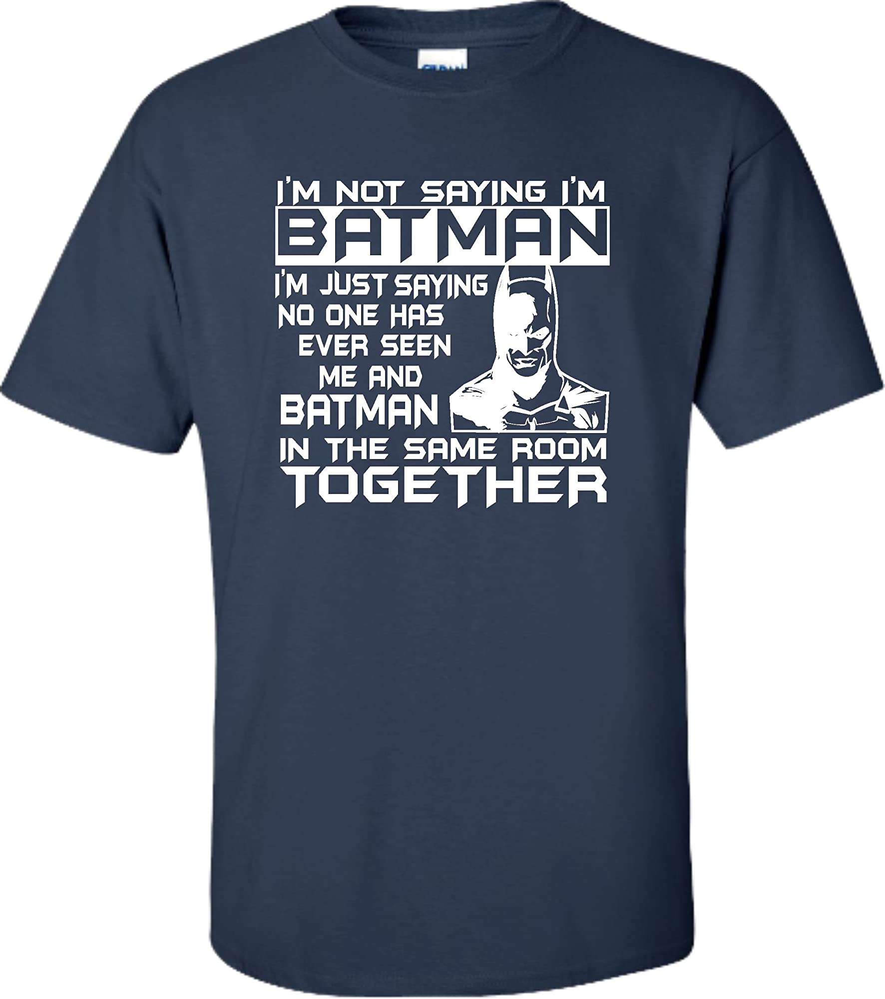 X Navy Blue Adult I'm Not Saying I'm Batman Funny T Shirt