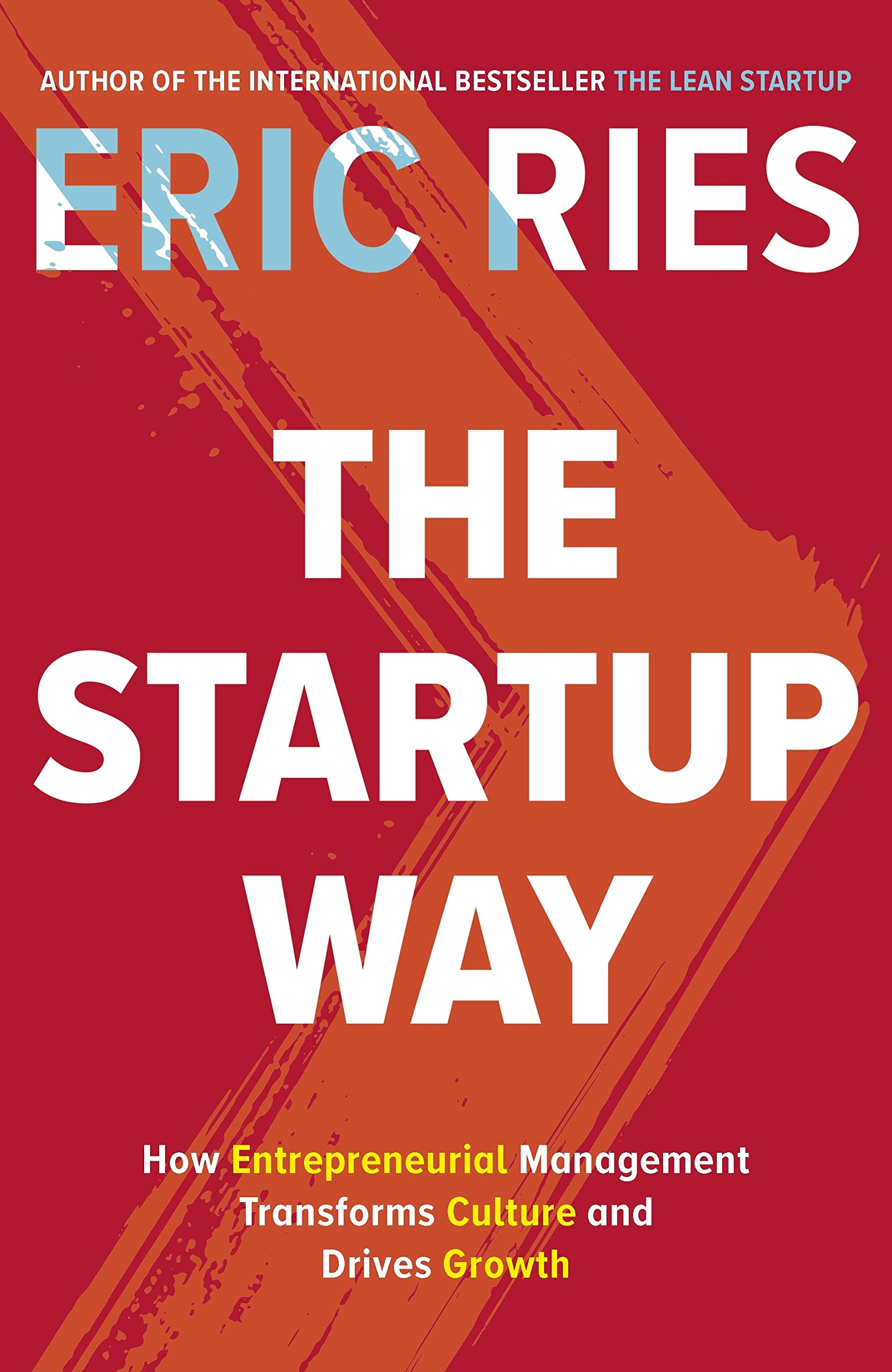 The Startup Way: How Entrepreneurial Management Transforms Culture and  Drives Growth: Amazon.co.uk: Ries, Eric: 9780241197264: Books