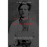 The Lost Boys of Mr Dickens: How the British Empire turned artful dodgers into child killers