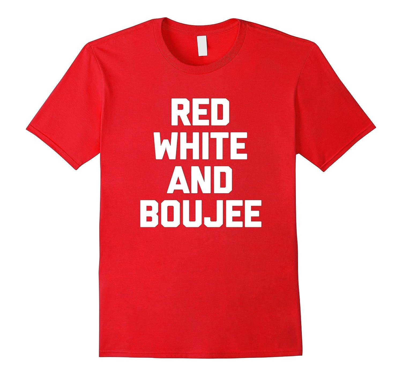 6e7c1a56e Red White Boujee T-Shirt funny saying 4th Of July novelty-Vaci – Vaciuk