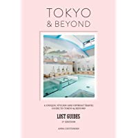 Lost Guides Tokyo & Beyond: A Unique, Stylish and Offbeat Travel Guide to Tokyo and Places Easily Reached from the City