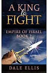 A King to Fight: Empire of Israel Book 2 Kindle Edition