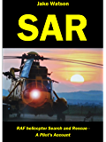 SAR: RAF Helicopter Search and Rescue - A Pilot's Account