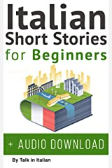 Italian: Short Stories for Beginners + Italian Audio: Improve your reading and listening skills in Italian. (Learn Italian with Stories Vol. 1) (Italian Edition) Kindle Edition