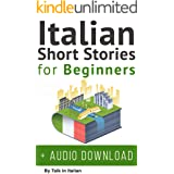 Italian: Short Stories for Beginners + Italian Audio: Improve your reading and listening skills in Italian. (Learn Italian wi