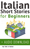 Italian: Short Stories for Beginners + Italian Audio: Improve your reading and listening skills in Italian. (Learn…