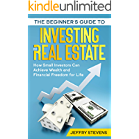 The Beginner's Guide to Investing in Real Estate: How Small Investors Can Achieve Wealth and Financial Freedom for Life…
